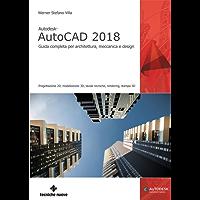 Autodesk AutoCAD 2018: Guida completa per architettura, meccanica e design