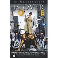 The Wall Street Era is Over: The Investor's Guide to Cryptocurrency and DeFi, the Decentralized Finance Revolution