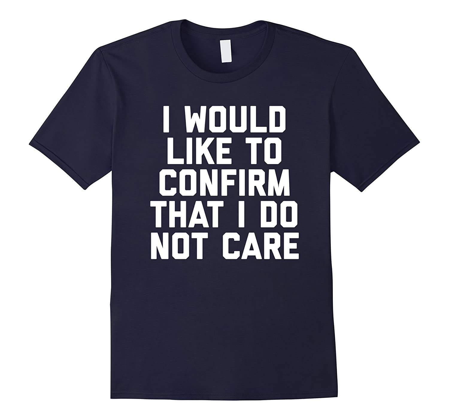 I Would Like To Confirm That I Do Not Care Funny TShirt-Vaci