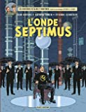 Blake & Mortimer - Tome 22 - L'Onde Septimus - Les Mille Reflets du docteur Septimus (French Edition)
