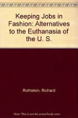 Keeping Jobs in Fashion: Alternatives to the Euthanasia of the U. S. Paperback