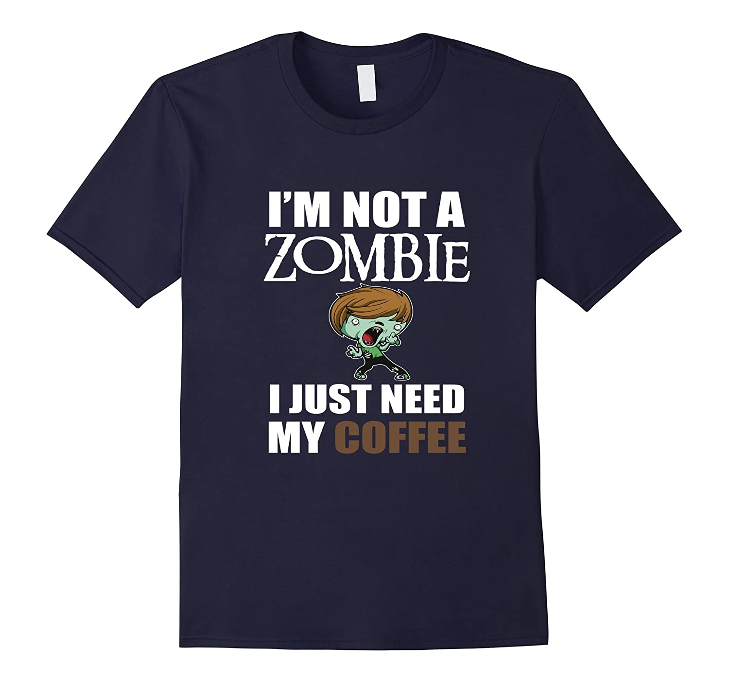 Funny Im Not A Zombie I Just Need My Coffee T-shirt Quote-TH