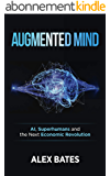 Augmented Mind: AI, Superhumans, and the Next Economic Revolution (English Edition)