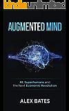 Augmented Mind: AI, Superhumans, and the Next Economic Revolution