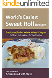 World's Easiest Sweet Roll Recipes (No Mixer... No-Kneading... No Yeast Proofing): From the Kitchen of Artisan Bread with Steve (English Edition)