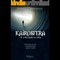 KAIROSFERA - A VIDA APÓS A VIDA: Para onde vamos imediatamente após a morte?