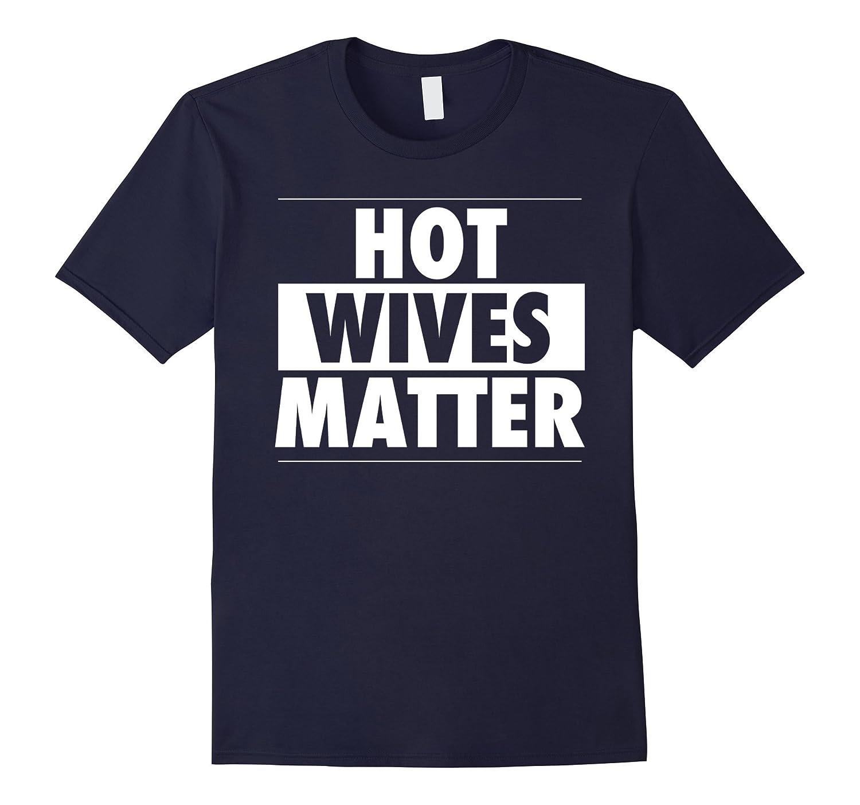 Funny Hot Wives Matter Shirt-T-Shirt
