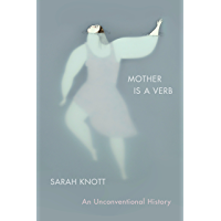 Mother Is a Verb: An Unconventional History (English Edition)