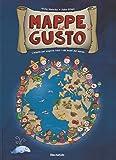 Mappe del gusto. L'atlante per scoprire tutti i cibi buoni del mondo. Ediz. illustrata