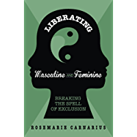 Liberating Masculine and Feminine - Breaking the Spell of Exclusion (English Edition)