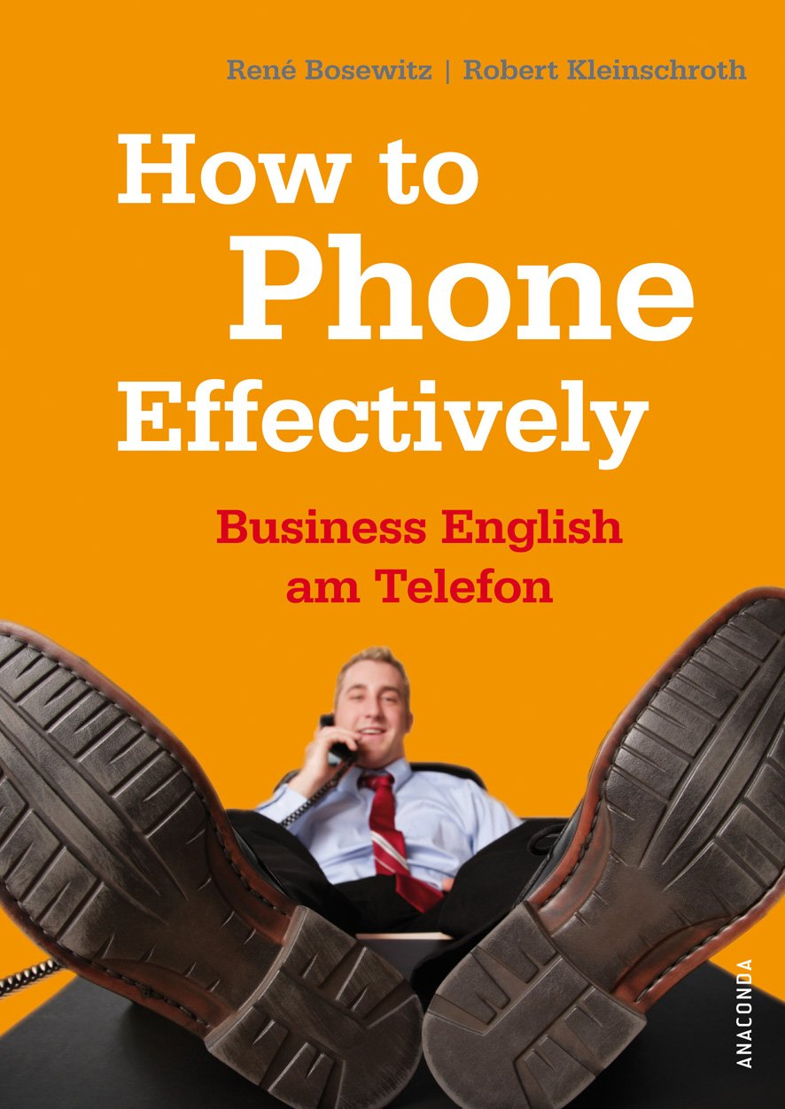 How to Phone Effectively. Business English am Telefon Gebundenes Buch – 30. August 2009 René Bosewitz Robert Kleinschroth Anaconda 3866473982