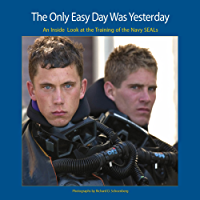 The Only Easy Day Was Yesterday: An Inside Look at the Training of the Navy SEALs (English Edition)