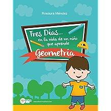Tres días en la vida de un niño que aprende geometría: Cuento y guía para que padres y maestros enseñen a los niños geometría (Spanish Edition) Feb 4, 2017