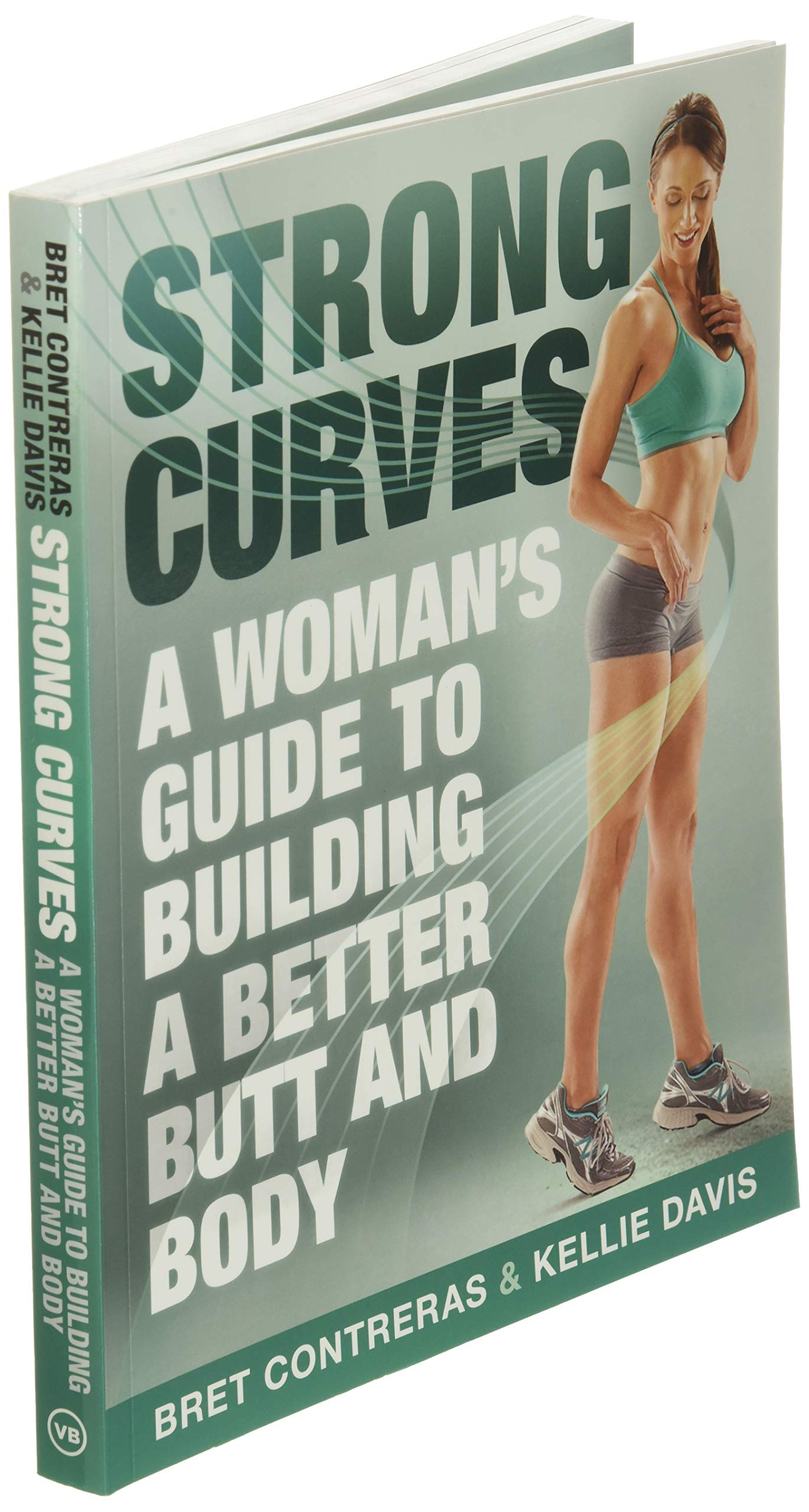 Strong Curves: A Womans Guide to Building a Better Butt and ...