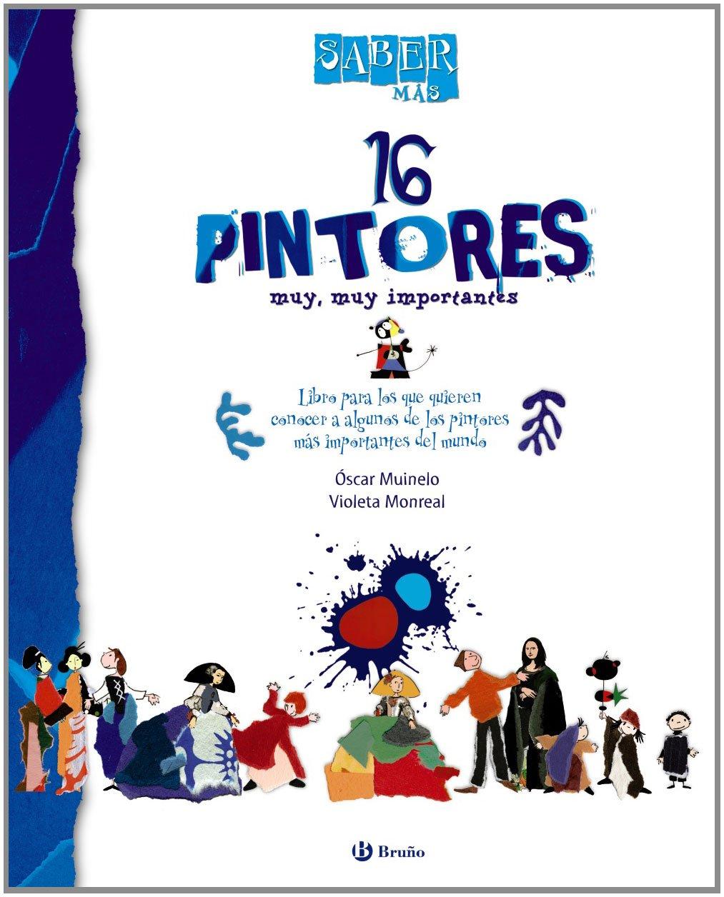 Saber más - 16 PINTORES muy muy importantes (Castellano - A Partir De 8 Años - Álbumes - Saber Más)