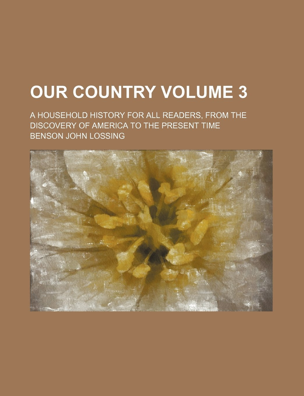 Our country Volume 3 ; a household history for all readers, from the discovery of America to the present time pdf epub