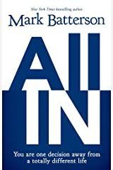 All In: You Are One Decision Away From a Totally Different Life Kindle Edition