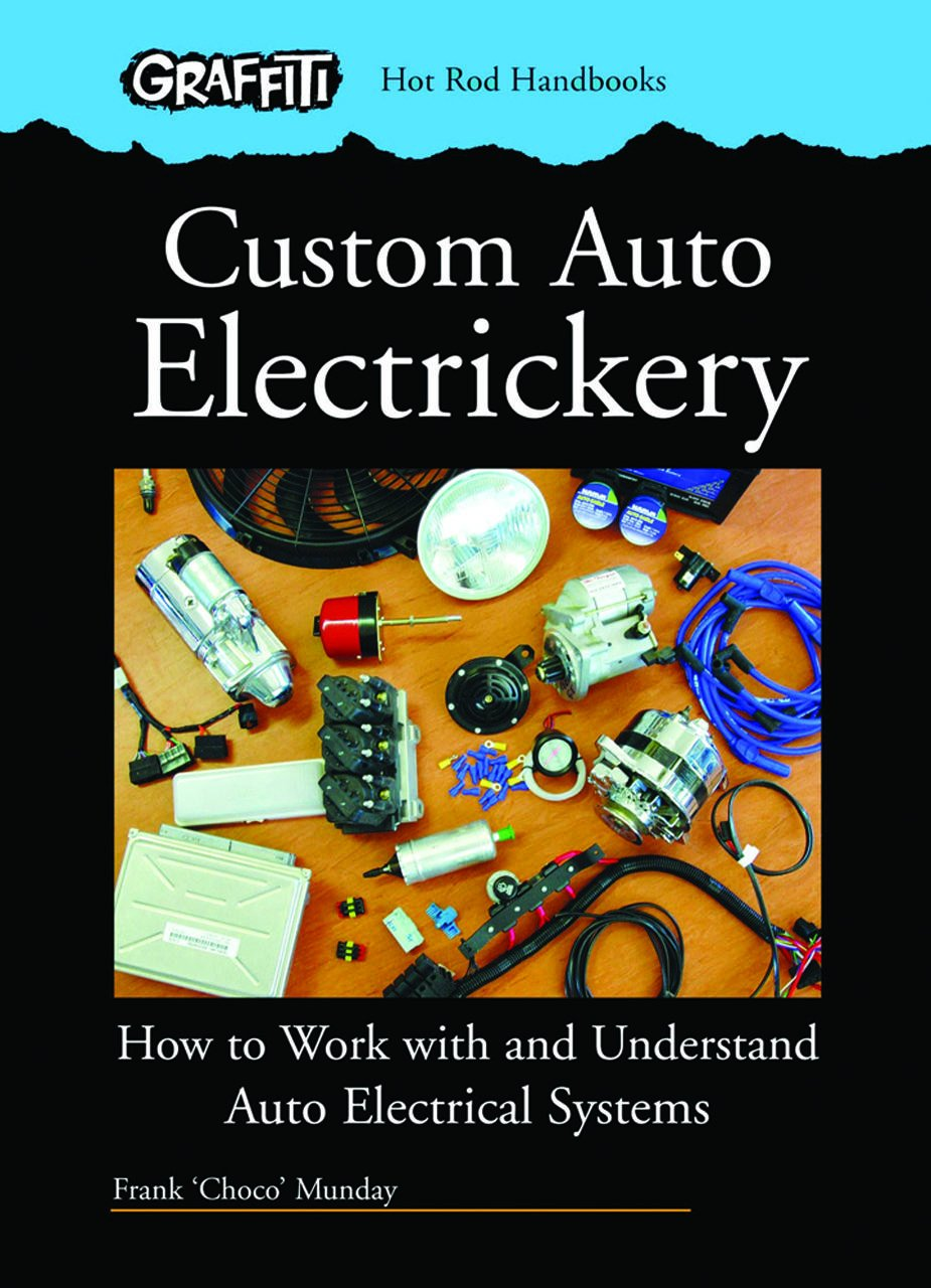 Custom Auto Electrickery: How to Work with and Understand Auto Electrical  Systems (Graffiti Hot Rod Handbooks): Amazon.co.uk: Frank Munday:  9780949398352: ...