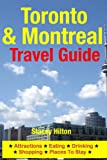 Toronto & Montreal Travel Guide: Attractions, Eating, Drinking, Shopping & Places To Stay