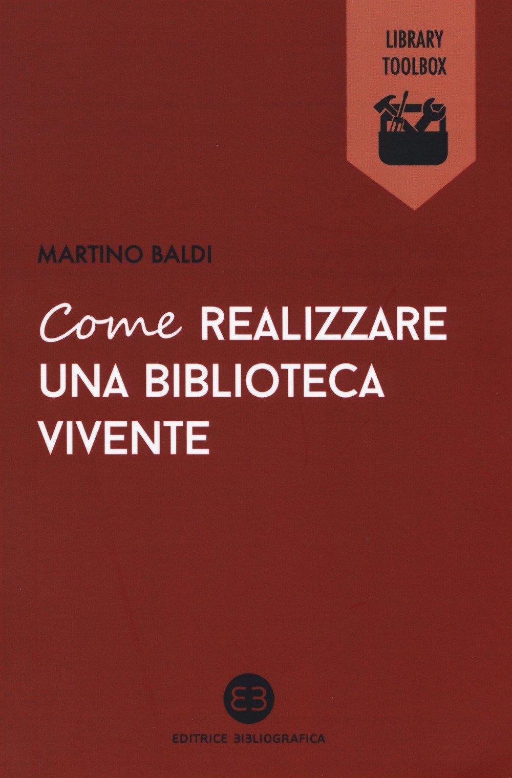 Come realizzare una biblioteca vivente Copertina flessibile – 5 ott 2017 Martino Baldi Editrice Bibliografica 8870759628 Testi scientifici