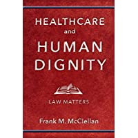 Healthcare and Human Dignity: Law Matters (Critical Issues in Health and Medicine)
