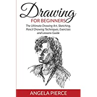 Drawing for Beginners: The Ultimate Drawing Art, Sketching, Pencil Drawing Techniques, Exercises and Lessons Guide