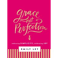Grace, Not Perfection (with Bonus Content): Celebrating Simplicity, Embracing Joy