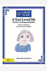A Nazi Loved Me: The Story of Marguerite Mishkin (A BOOK by ME) Paperback