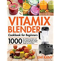 Vitamix Blender Cookbook for Beginners: 1000-Day All-Natural, Quick and Easy Vitamix Blender Recipes for Total Health…