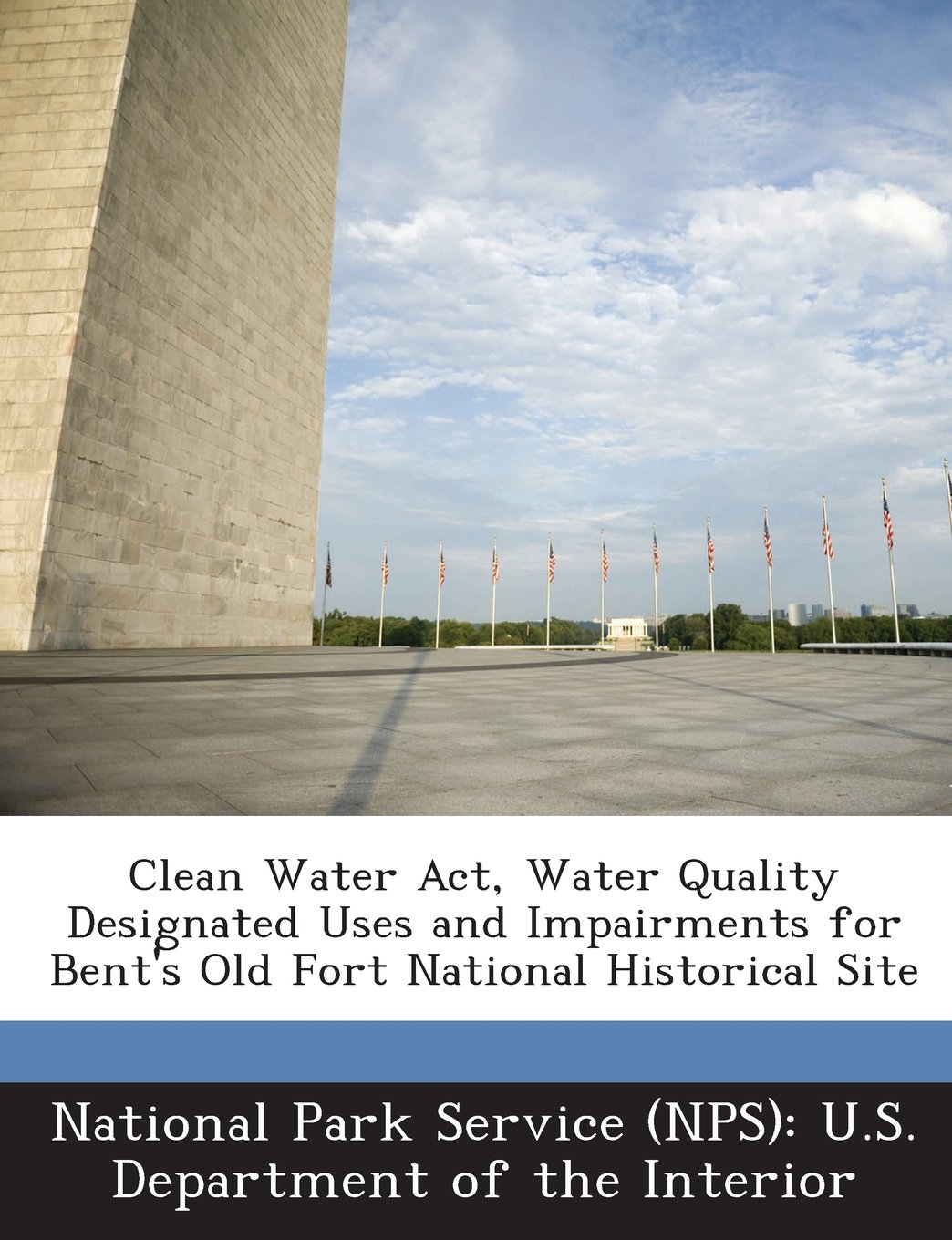 Read Online Clean Water Act, Water Quality Designated Uses and Impairments for Bent's Old Fort National Historical Site ebook