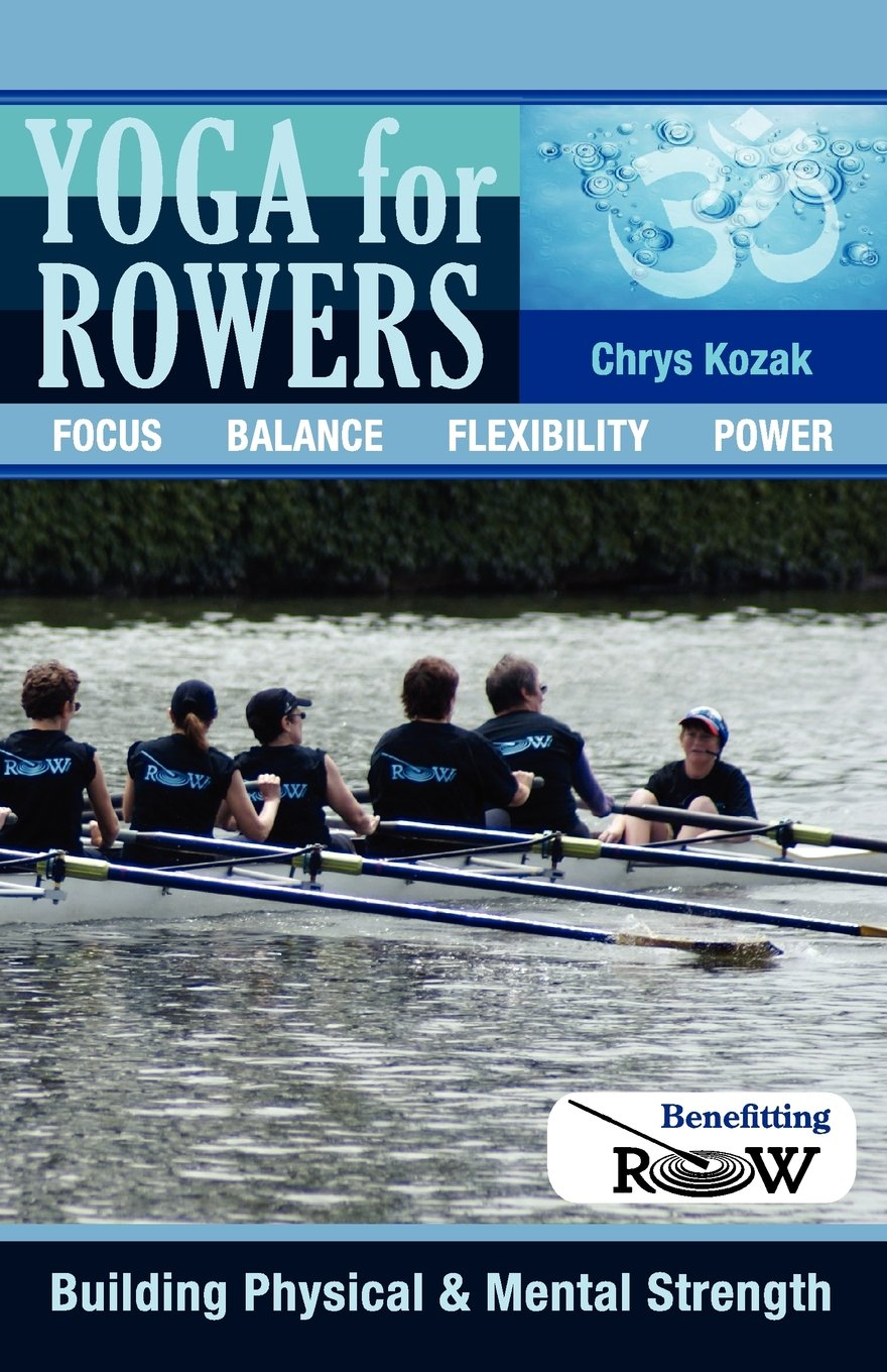 Read Online Yoga for Rowers: Building Physical & Mental Strength: Benefitting Recovery on Water pdf