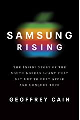 Samsung Rising: The Inside Story of the South Korean Giant That Set Out to Beat Apple and Conquer Tech Kindle Edition