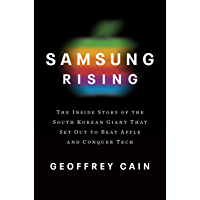 Samsung Rising: The Inside Story of the South Korean Giant That Set Out to Beat Apple and Conquer Tech (English Edition)