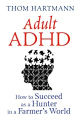 Adult ADHD: How to Succeed as a Hunter in a Farmer's World Kindle Edition