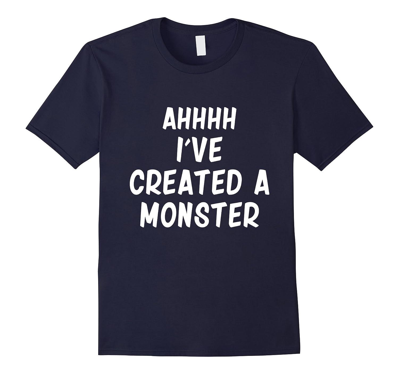 Ahhhh I've created a monster T-shirt | Mommy Shirt-TH