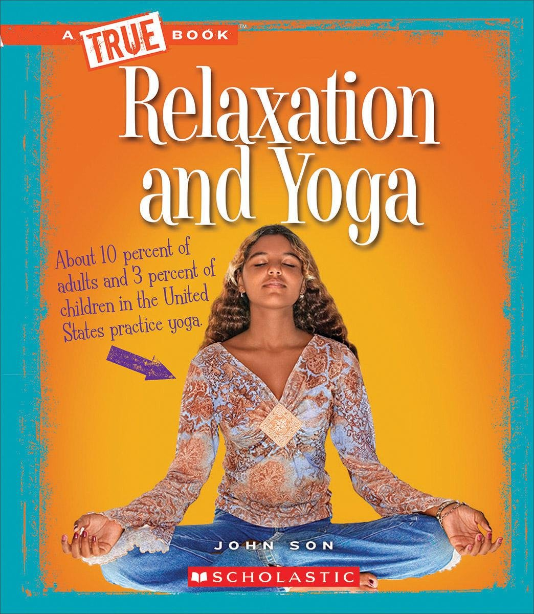Relaxation and Yoga (True Book)