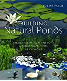 Building Natural Ponds: Create a Clean, Algae-free Pond Without Pumps, Filters, or Chemicals