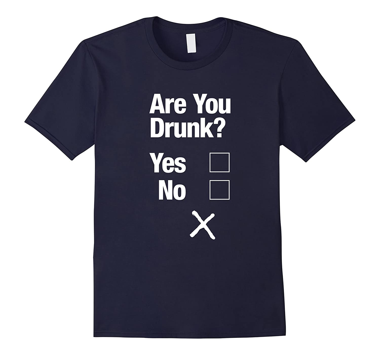 Are You Drunk Yes No Tick Box Funny T-Shirt-CD