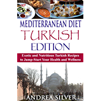 Mediterranean Diet Turkish Edition: Exotic and Nutritious Turkish Recipes to Jump-Start Your Health and Wellness (Mediterranean Cooking and Mediterranean Diet Recipes Book 3) (English Edition)