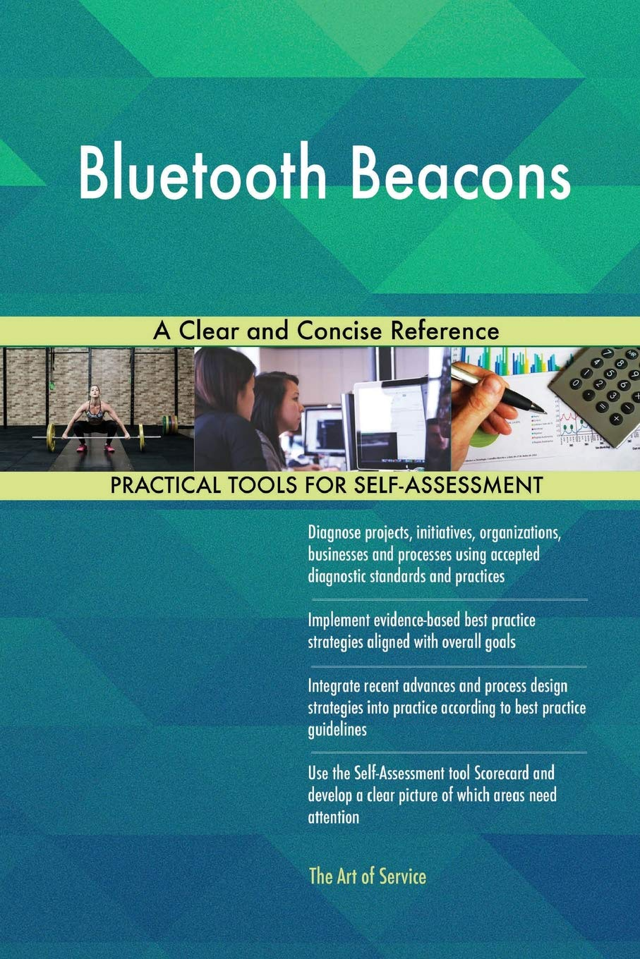 Bluetooth Beacons a Clear and Concise Reference: Gerardus Blokdyk