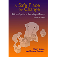 A Safe Place for Change, 2nd Ed: Skills and Capacities for Counselling and Therapy
