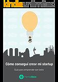 Cómo conseguí crear mi startup: Guía para emprender con éxito