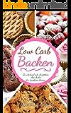 Low Carb Backen: Über 55 verlockend süße Rezeptideen für stressfreien Genuss (Inkl. 30-Tage Fettkiller Programm 1)
