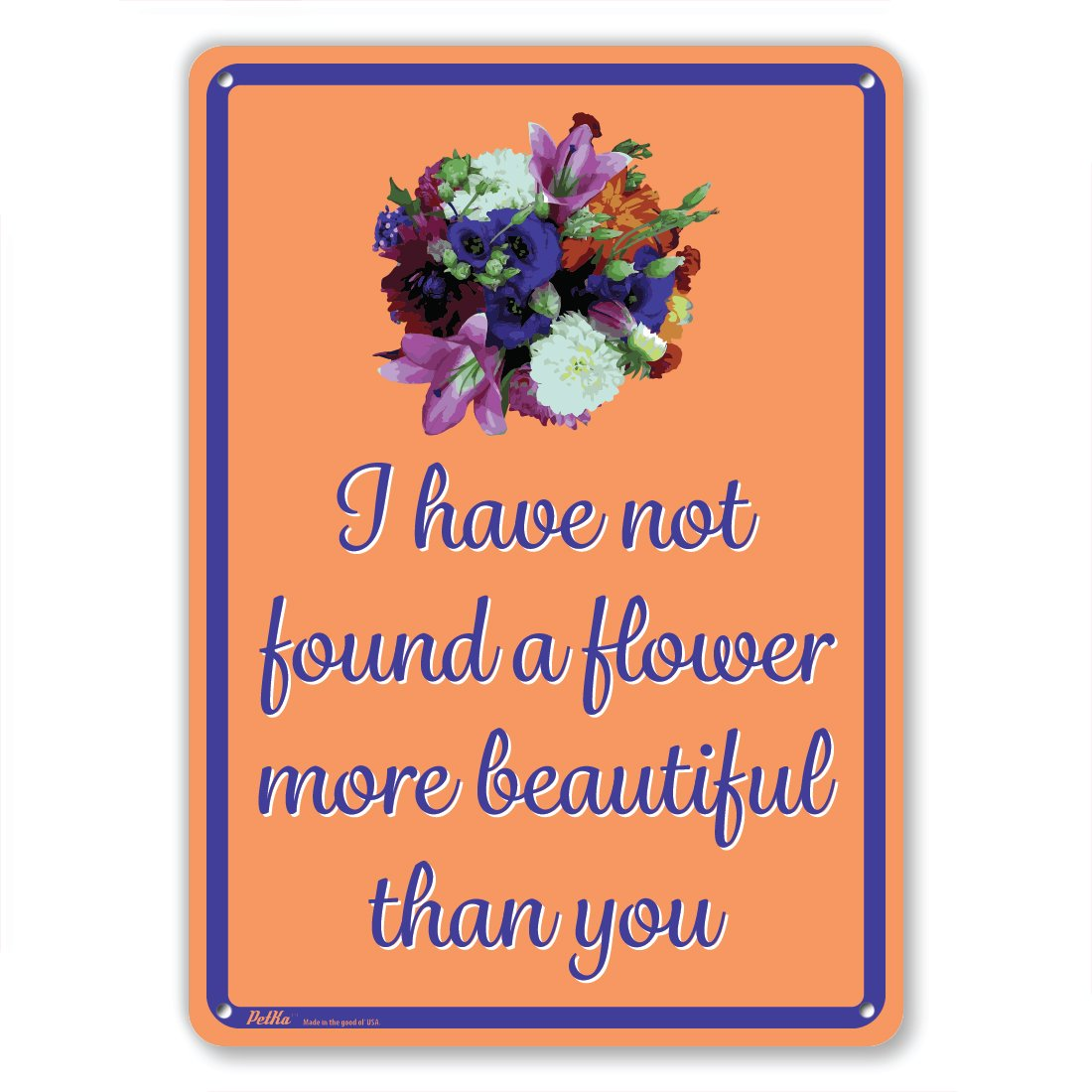 PetKa Signs and Graphics PKFW-0043-NA/_10x14I have not found a flower more beautiful than you Aluminum Sign Pink Flowers on Yellow 10 x 14