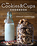 The Cookies & Cups Cookbook: 125+ sweet & savory recipes reminding you to Always Eat Dessert First (English Edition)