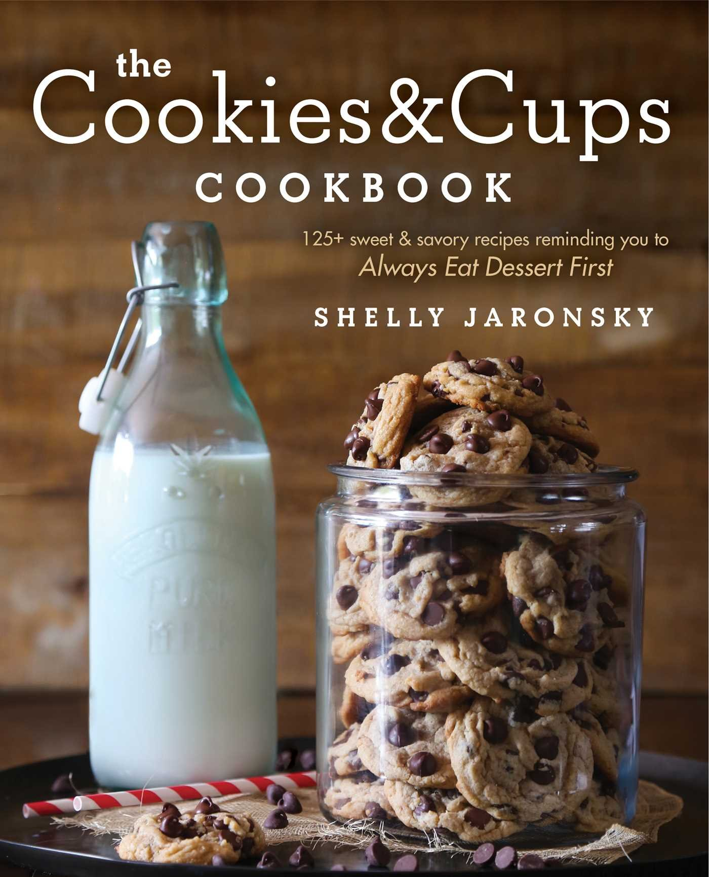 The cookies cups cookbook 125 sweet savory recipes reminding the cookies cups cookbook 125 sweet savory recipes reminding you to always eat dessert first shelly jaronsky 9781501102516 amazon books forumfinder Images