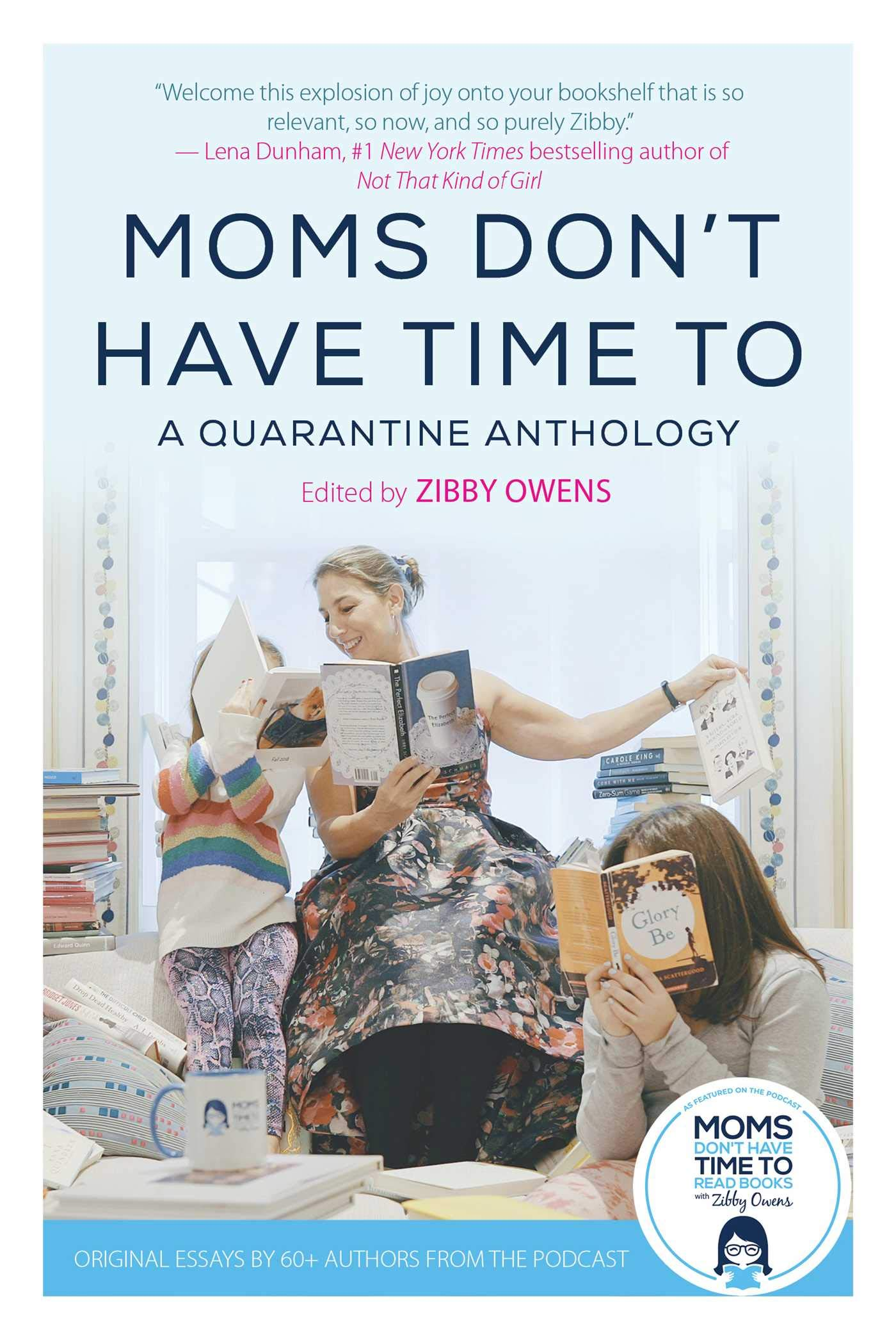 Moms Don't Have Time To: A Quarantine Anthology by Zibby Owens