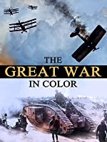 The Great War in Color: WWI