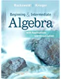 Beginning and Intermediate Algebra with Applications & Visualization (3rd Edition)