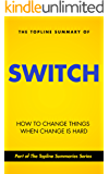 The Topline Summary of Chip and Dan Heath's Switch - How to Change Things when Change is Hard (Topline Summaries)